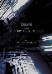 Essays on the Theory of Numbers (Second Edition) ebook by Dedekind, Richard