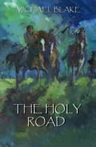 The Holy Road ebook by Michael Blake