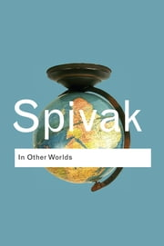 In Other Worlds - Essays In Cultural Politics ebook by Gayatri Chakravorty Spivak