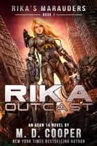 Rika Outcast - Rika's Marauders, #1 ebook by M. D. Cooper