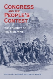 Congress and the People's Contest - The Conduct of the Civil War ebook by Paul Finkelman, Donald R. Kennon, Jonathan Earle,...