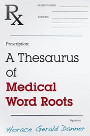 A Thesaurus of Medical Word Roots ebook by Horace Gerald Danner