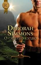 O cavaleiro escuro 電子書 by Deborah Simmons