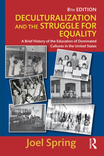 Deculturalization and the Struggle for Equality - A Brief History of the Education of Dominated Cultures in the United States ebook by Joel Spring