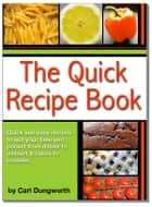 Quick Recipe Book: Main Meals, Desserts, Cookies and Cakes ebook by Carl Dungworth