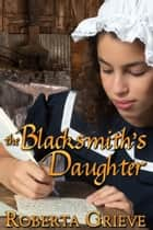 The Blacksmith's Daughter ebook by Roberta Grieve