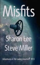 Misfits - Adventures in the Liaden Universe®, #15 ebook by Sharon Lee, Steve Miller