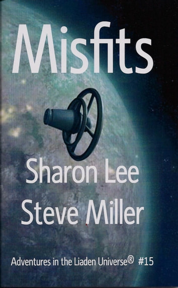 Misfits - Adventures in the Liaden Universe®, #15 ebook by Sharon Lee,Steve Miller