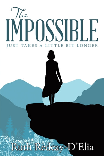 The Impossible - Just Takes a Little Bit Longer ebook by Ruth Redcay-D'Elia