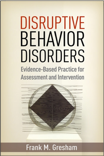 Disruptive Behavior Disorders - Evidence-Based Practice for Assessment and Intervention ebook by Frank M. Gresham, PhD