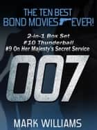 The Ten Best Bond Movies...Ever! 2-in-1 Box Set: #10 Thunderball and #9 On Her Majesty's Secret Service ebook by Mark Williams