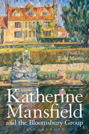Katherine Mansfield and the Bloomsbury Group ebook by Professor Todd Martin