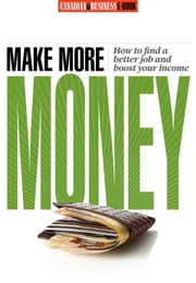 Make More Money - How to Find a Better Job and Boost Your Income ebook by Canadian Business