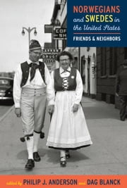 Norwegians and Swedes in the United States: Friends and Neighbors ebook by Philip Anderson,Dag Blanck