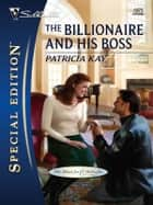 The Billionaire and His Boss ebook by Patricia Kay