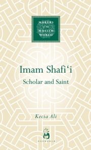 Imam Shafi'i - Scholar and Saint ebook by Kecia Ali