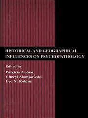 Historical and Geographical Influences on Psychopathology ebook by Patricia Cohen,Cheryl Slomkowski,Lee N. Robins