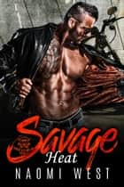 Savage Heat - Savage Outlaws MC, #2 ebook by Naomi West
