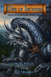 Orb of Incendia - Mysts of Santerrian, #2 ebook by Bill Morgan,M. R. Polish