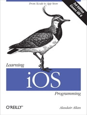 Learning iOS Programming - From Xcode to App Store ebook by Alasdair  Allan