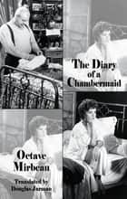 The Diary of a Chambermaid 電子書 by Octave Mirbeau, Richard Ings, Douglas Jarman
