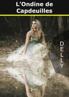 L'Ondine de Capdeuilles ebook by delly