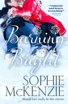 Burning Bright ebook by Sophie McKenzie