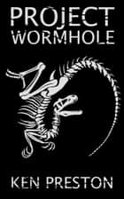 Project Wormhole ebook by Ken Preston