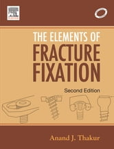 Elements of Fracture Fixation ebook by Anand J. Thakur