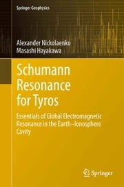 Schumann Resonance for Tyros - Essentials of Global Electromagnetic Resonance in the Earth–Ionosphere Cavity ebook by Alexander Nickolaenko, Masashi Hayakawa