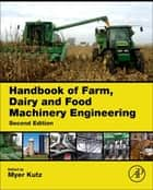 Handbook of Farm, Dairy and Food Machinery Engineering ebook by Myer Kutz