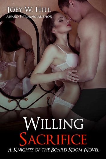 Willing Sacrifice - A Knights of the Board Room Novel ebook by Joey W. Hill