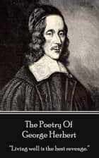 "The Poetry of George Herbert - ""Living well is the best revenge."" ebook by George Herbert"
