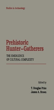 Prehistoric Hunter-Gatherers: The Emergence of Cultural Complexity ebook by RABIGER