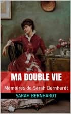 Ma double vie - Mémoires de Sarah Bernhardt (Avec illustrations) ebook by Sarah Bernhardt