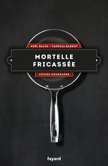 Mortelle fricassée - Vol. 4 ebook by Noël Balen,Vanessa Barrot