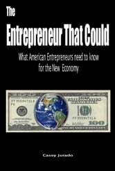 The Entrepreneur That Could: What American Entrepreneurs Need to Know for the New Economy ebook by Casey Jurado