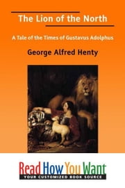 The Lion Of The North : A Tale Of The Times Of Gustavus Adolphus ebook by Henty George Alfred