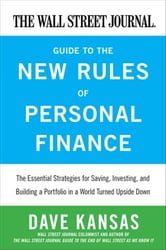 The Wall Street Journal Guide to the New Rules of Personal Finance - Essential Strategies for Saving, Investing, and Building a Portfolio in a World Turned Upside Down ebook by Dave Kansas