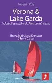 Verona & Lake Garda: Includes Vicenza, Brescia, Mantua & Cremona ebook by Lara Dunston,Terry Carter,Shona Main