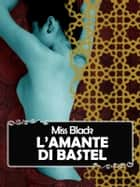 L'amante di Bastel eBook by Miss Black