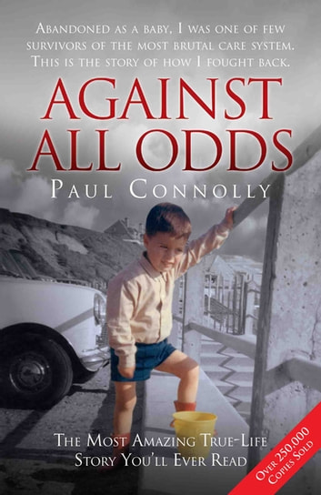 Against All Odds - The Most Amazing True Life Story You'll Ever Read - The Most Amazing True Life Story You'll Ever Read ebook by Paul Connolly