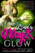 Love Magik Glow - A Seven Ebook Box Set ebook by Aleksandr Voinov, Olivette Devaux, Leah Cutter,...