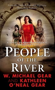 People of the River - A Novel of North America's Forgotten Past ebook by W. Michael Gear, Kathleen O'Neal Gear