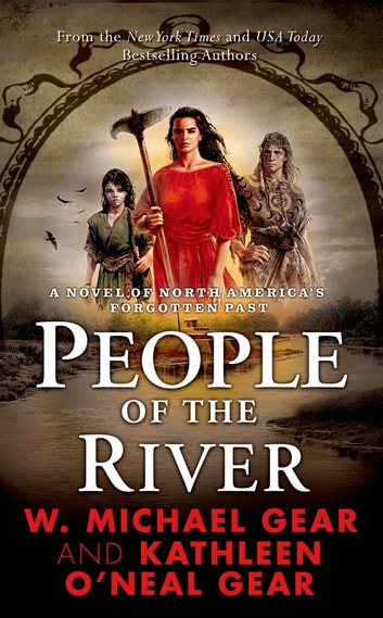People of the River - A Novel of North America's Forgotten Past ebook by W. Michael Gear,Kathleen O'Neal Gear