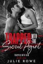 Trapped with the Secret Agent - Trapped with Him, #1 ebook by Julie Rowe