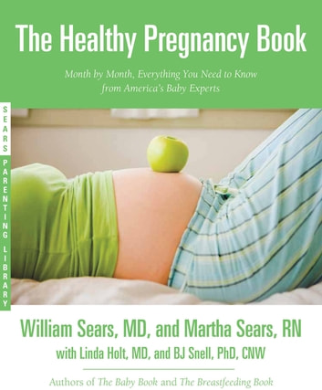 The Healthy Pregnancy Book - Month by Month, Everything You Need to Know from America's Baby Experts ebook by Martha Sears,William Sears