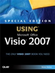 Special Edition Using Microsoft Office Visio 2007 ebook by Steven Holzner