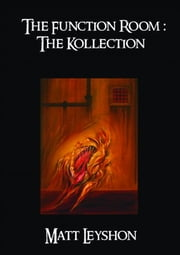 The Function Room: The Kollection ebook by Matt Leyshon