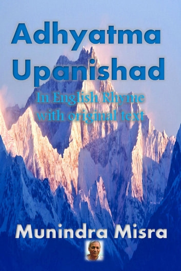 Adhyatma Upanishad - From: Yajurveda (Shukla) ebook by Munindra Misra